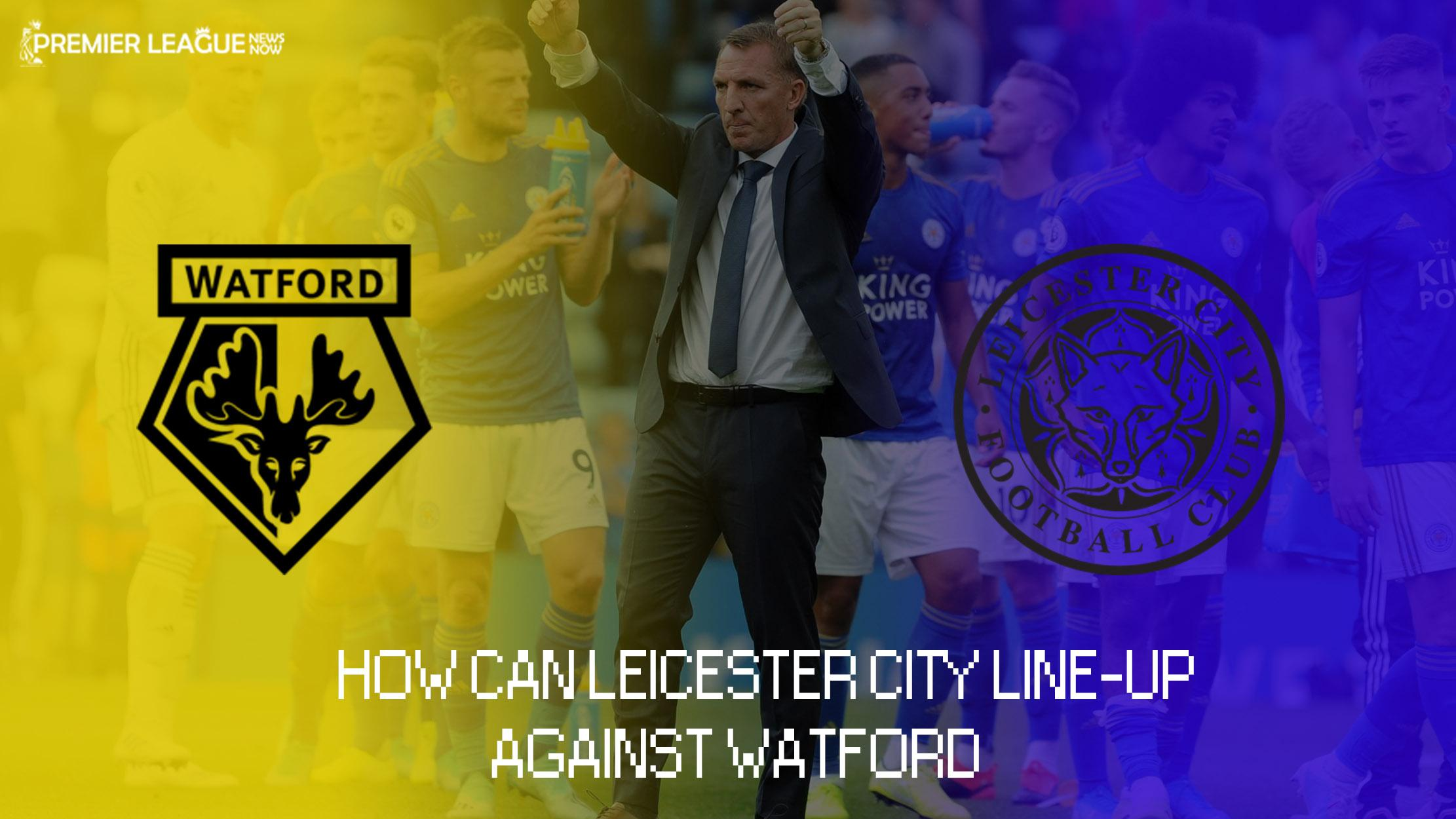 watford-leicester-predicted-lineup
